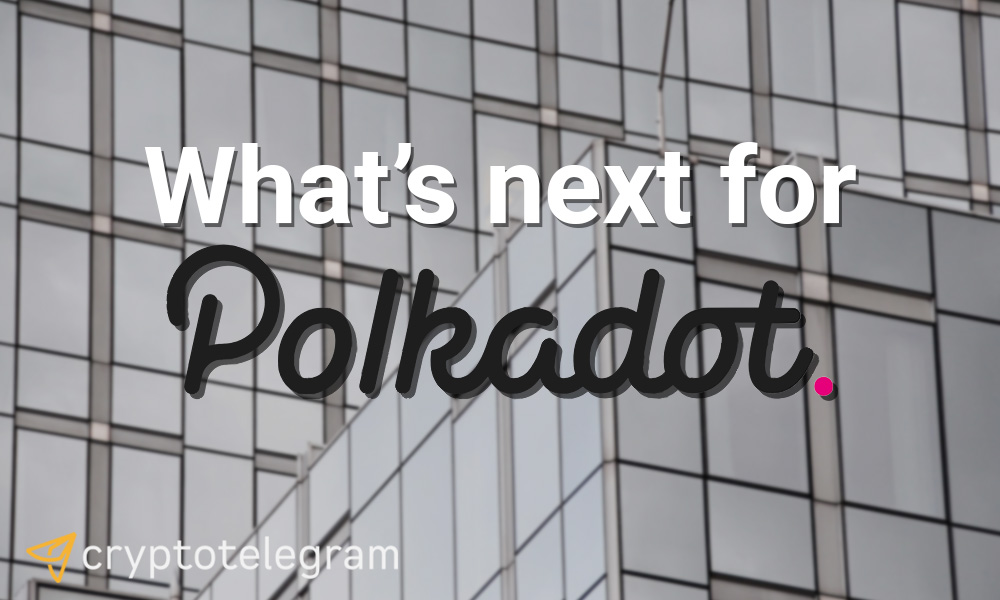 Whats next for Polkadot COVER